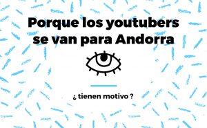 Lee más sobre el artículo Porque los youtubers se van a Andorra